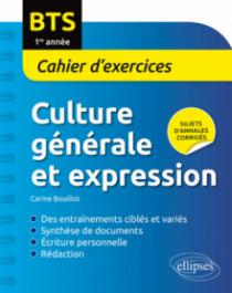 BTS. Culture générale et expression Cahier d'exercices. 1re année