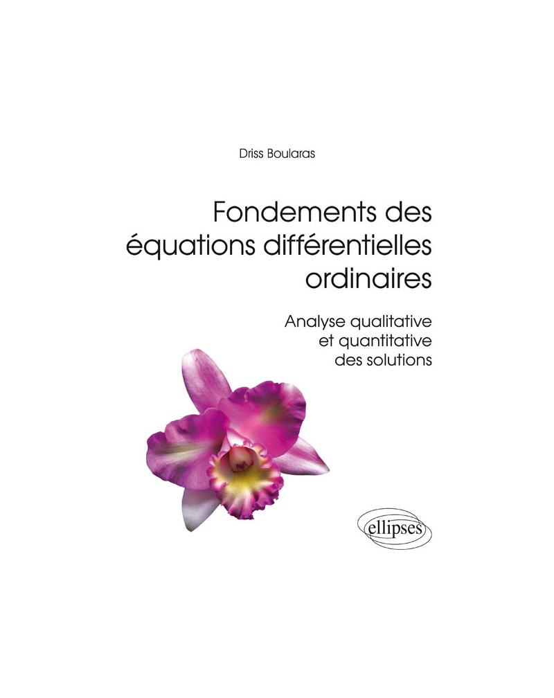 Fondements des équations différentielles ordinaires - Analyse qualitative et quantitative des solutions