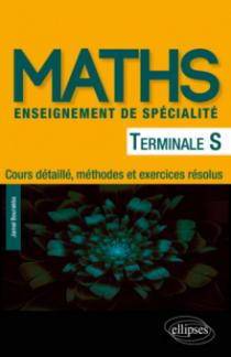 Mathématiques Terminale S enseignement de spécialité - Cours détaillé, méthodes et exercices résolus