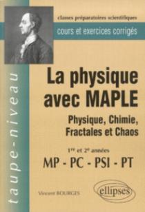 La Physique avec MAPLE - Physique, Chimie, Fractales et Chaos  MP-PC-PSI-PT - Cours et exercices corrigés