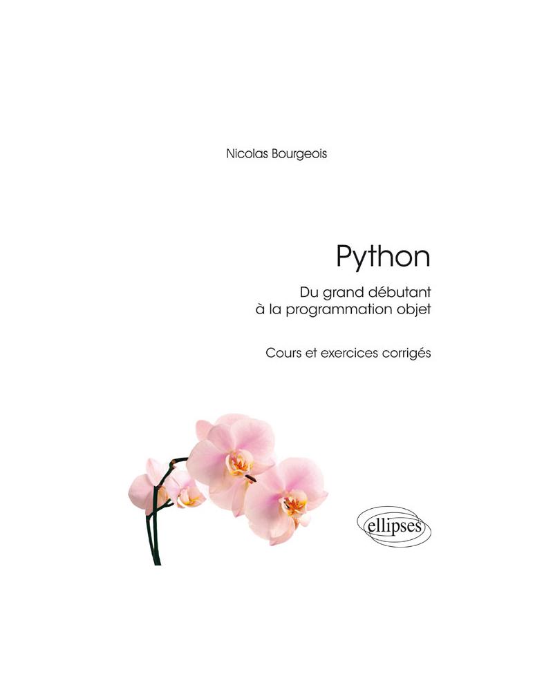Python, du grand débutant à la programmation objet - cours et exercices corrigés