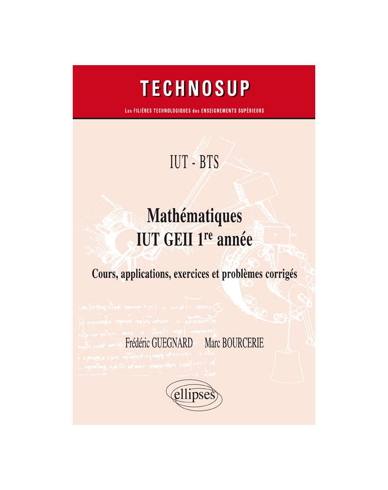 IUT - BTS - Mathématiques IUT GEII 1re année - Cours, applications, exercices et problèmes corrigés