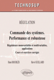 RÉGULATION - Commandes des systèmes performante et robuste - Régulateurs monovariables et multivariables, applications. Cours et exercices corrigés (Niveau C)