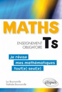 Mathématiques Terminale S enseignement obligatoire - Je révise mes mathématiques tout(e) seul(e)