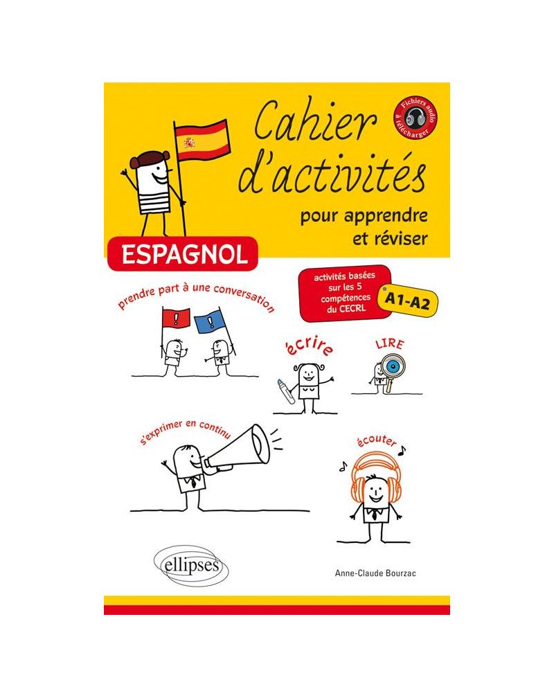 Espagnol • Cahier d'activités pour apprendre et réviser l'espagnol • Activités basées sur les 5 compétences du CECRL • Niveau A1-A2