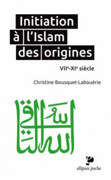 Initiation à l'Islam des origines • VIIe-XIe siècle