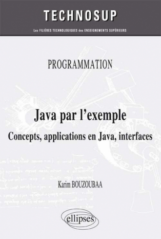 PROGRAMMATION - Java par l'exemple - Concepts, applications en Java, interfaces (niveau A)