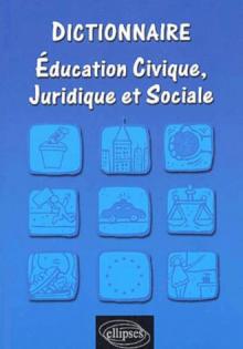 Dictionnaire éducation civique, juridique et sociale - Joëlle Boyer-Ben Kemoun, Collectif