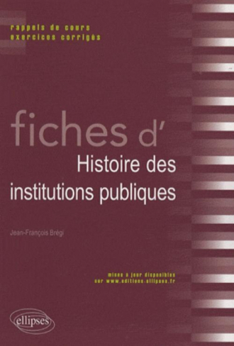 Fiches d'histoire des institutions publiques. Rappels de cours et exercices corrigés