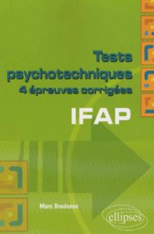 Tests psychotechniques. 4 épreuves corrigées. IFAP