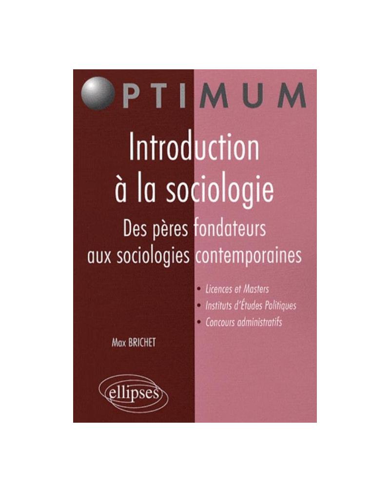 Introduction à la sociologie. Des pères fondateurs aux sociologies contemporaines