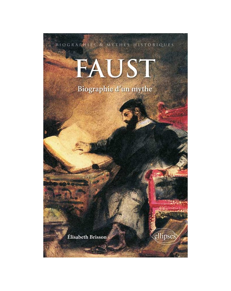 Faust. Biographie d'un mythe