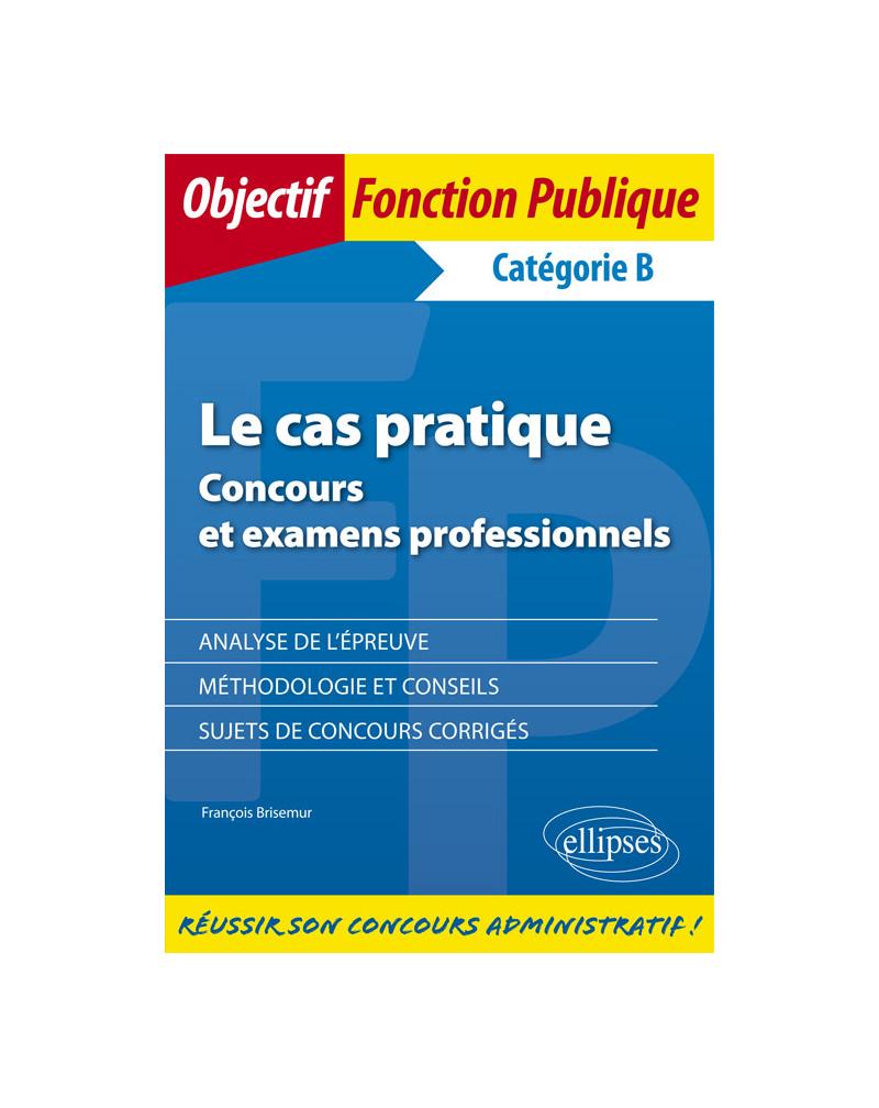Le cas pratique (catégorie B)