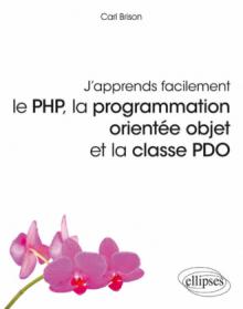 J'apprends facilement, le PHP, la prgrammation orientée objet et la casse PDO