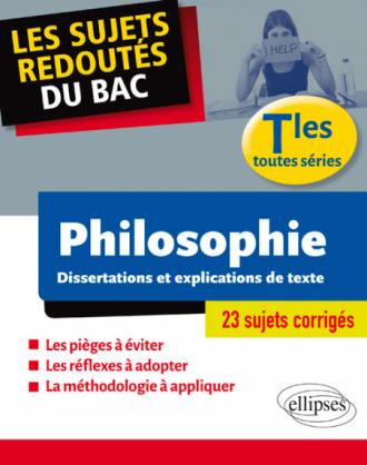 Les sujets redoutés du BAC. Philosophie. Dissertations et explications de texte. Terminale toutes séries
