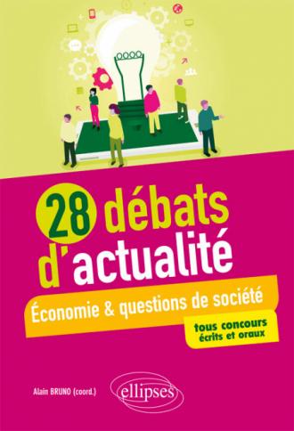 28 débats d'actualité - Économie et questions de société - tous concours - écrits et oraux