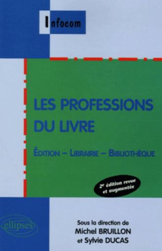 Les professions du livre , Édition - Librairie - Bibliothèque - 2e édition