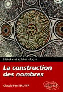 La construction des nombres - Histoire et épistémologie