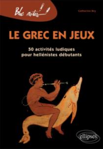 Le grec en jeux. 50 activités ludiques pour héllénistes débutants - Nouvelle édition