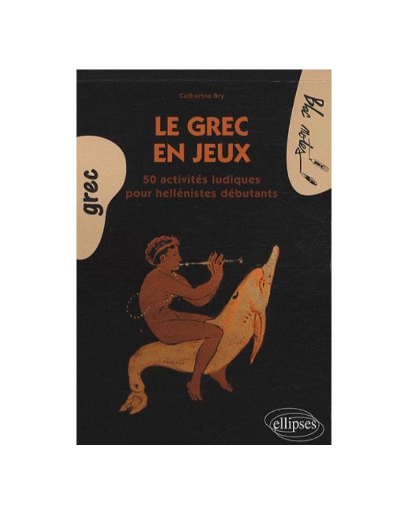 Le grec en jeux. 50 activités ludiques pour héllénistes débutants