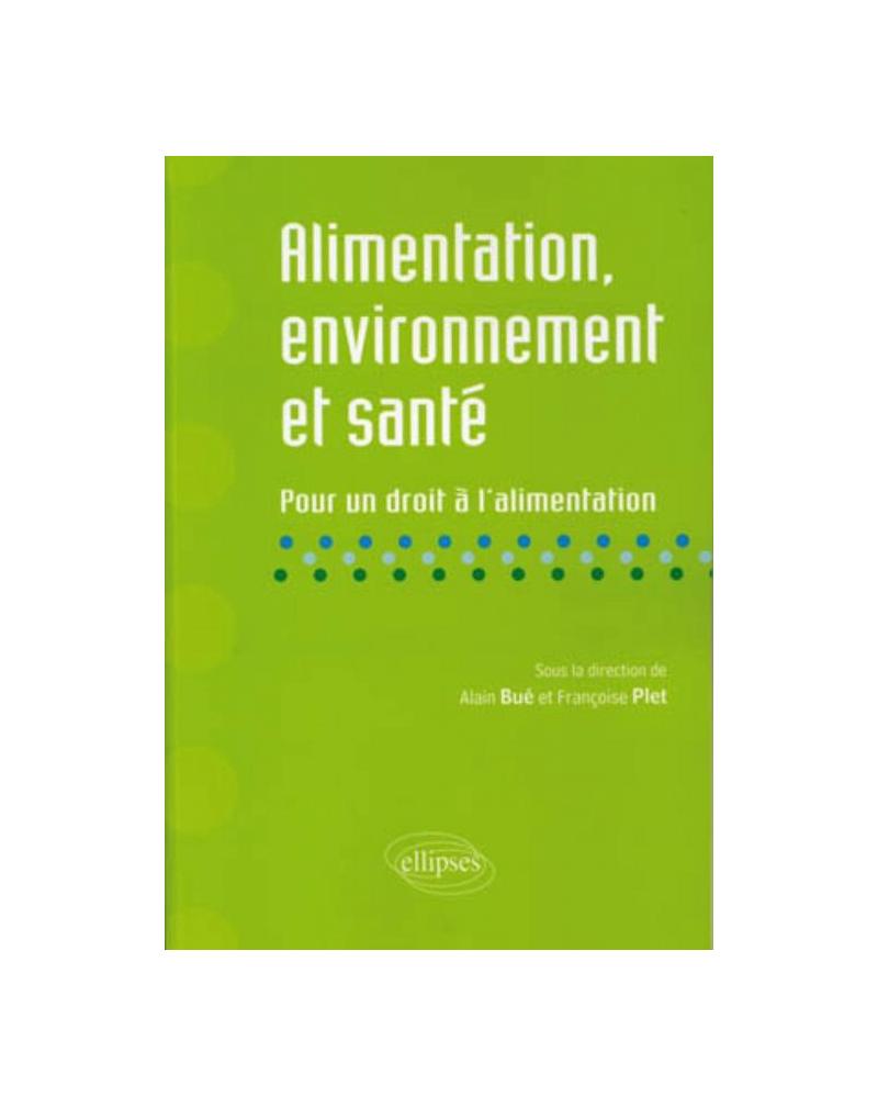Alimentation, environnement et santé. Pour un droit à l'alimentation