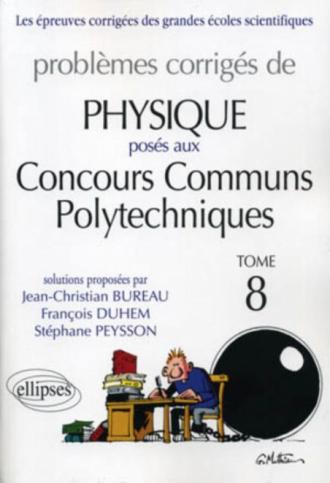 Physique Concours communs polytechniques (CCP) - 2007-2010 - PC-MP- PSI - tome 8