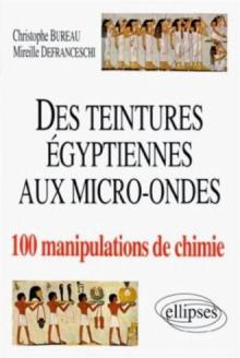 teintures égyptiennes à la chimie aux micro-ondes en 100 manipulations (Des)
