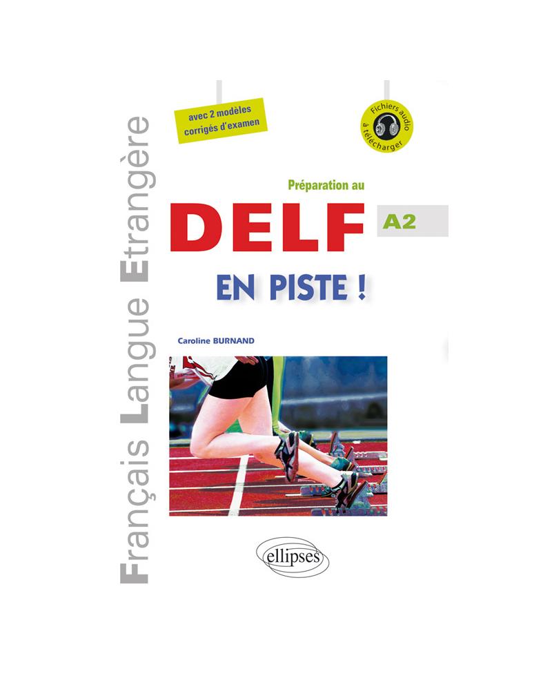 FLE •En piste ! • Préparation au DELF • Niveau A2 • [avec fichiers audio] • (Français Langue Etrangère)