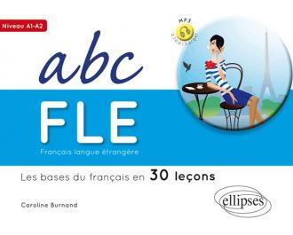 Français langue étrangère. ABC FLE.Les bases du français en 30 leçons. Niveau A1A2. Avec fichiers audio