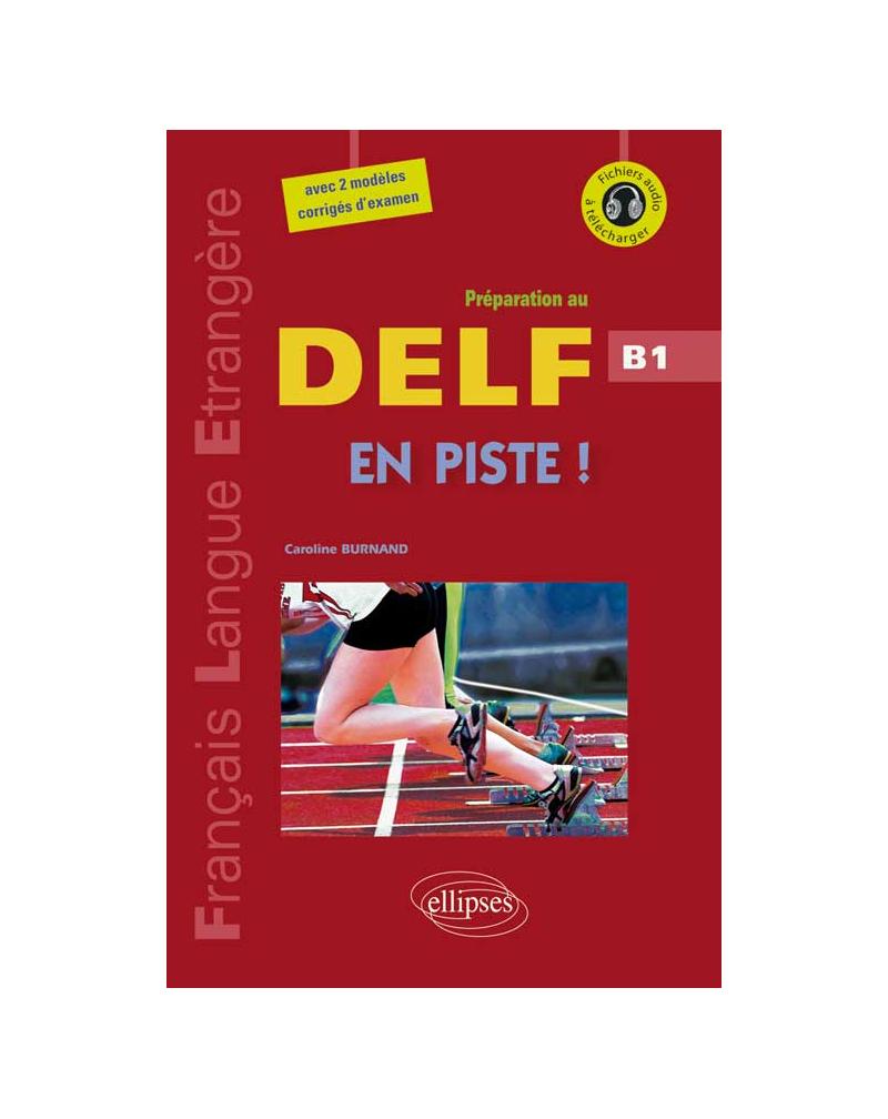 En piste ! • Préparation au DELF • Niveau B1 • [avec fichiers audio] (Fle)(Français langues étrangères)