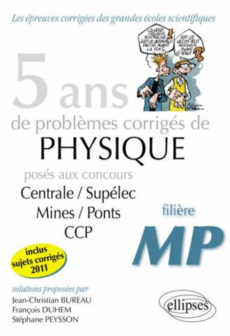 5 ans de problèmes corrigés de Physique posés aux concours Centrale-Mines-CCP de 2007 à 2011 - filière MP
