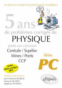 5 ans de problèmes corrigés de Physique posés aux concours Centrale-Mines-CCP de 2007 à 2011 - filière PC