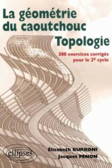 Topologie ou la géométrie du caoutchouc - 300 exercices corrigés pour le deuxième cycle
