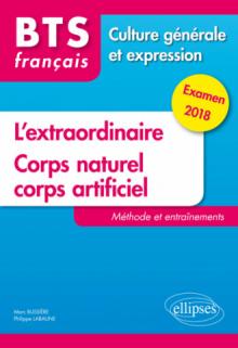 BTS Français - Culture générale et expression - L'extraordinaire et Corps naturel, corps artificiel.Méthode et entraînements. Examen 2018