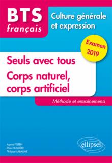 BTS Français - Culture générale et expression - Nouveau thème et Corps naturel, corps artificiel.Méthode et entraînements. Examen 2019