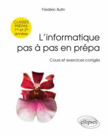 L Informatique Pas A Pas En Prepa Classes Prepas 1re Et 2e Annees Cours Et Exercices