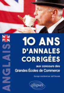 Anglais. 10 ans d'annales corrigées aux concours des Grandes Ecoles de CommerceAnglais. 10 ans d'annales corrigées aux concours des Grandes Ecoles de Commerce