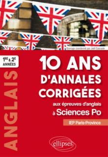 10 ans d'annales corrigées aux épreuves d'anglais à Sciences Po. IEP Paris-Province. 1re et 2e années