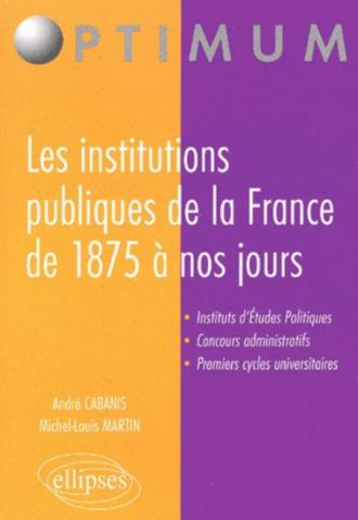 Les institutions publiques de la France de 1875 à nos jours