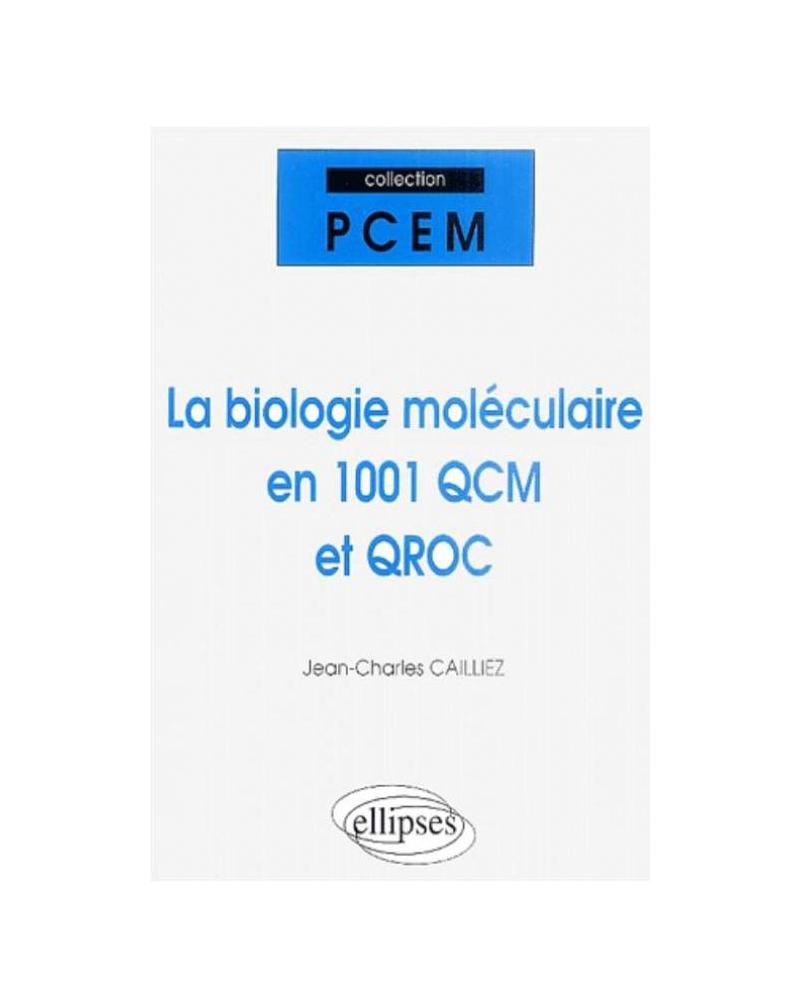 La biologie moléculaire en 1001 QCM et QROC