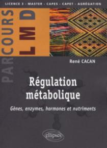 Régulation métabolique - Gènes, enzymes, hormones et nutriments