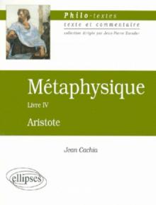 Aristote, Métaphysique, Livre IV (Les fondements de la science)