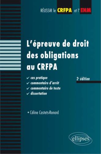 L'épreuve de droit des obligations au CRFPA. Cas pratique, commentaire d'arrêt, commentaire de texte, dissertation - 2e édition