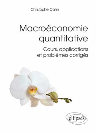 Macroéconomie quantitative. Cours, applications et problèmes corrigés