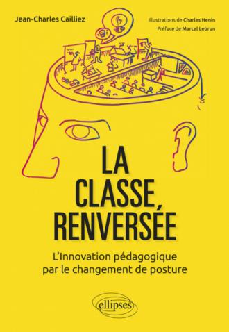 La classe renversée - L'Innovation pédagogique par le changement de posture