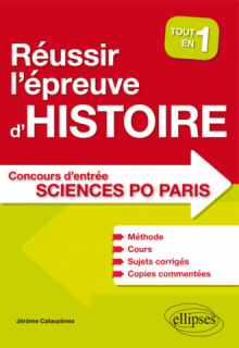 Réussir l'épreuve d'Histoire au concours d'entrée de Sciences Po Paris - Tout en un - Méthode, cours, 40 sujets corrigés, copies commentées