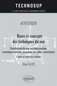 Acoustique - Bases et concepts des techniques du son - Modélisation du son, psychoacoustique, acoustique musicale, acoustique des salles, sonorisation - Cours et exercices résolus - Niveau B
