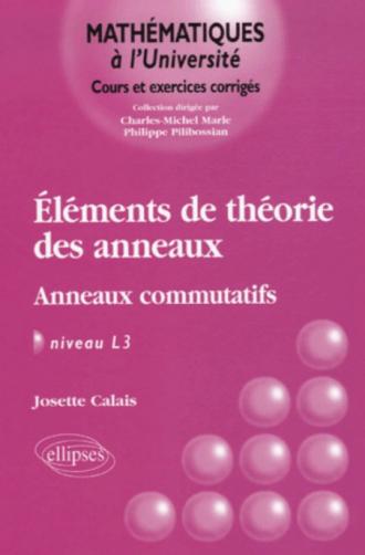 Eléments de théorie des anneaux - Anneaux commutatifs - Niveau L3