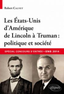 Les Etats-Unis d'Amérique de Lincoln à Truman : politique et société•spécial concours d'entrée commun ENS