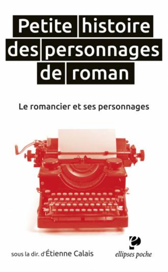 Petite histoire des personnages de roman. Le romancier et ses personnages